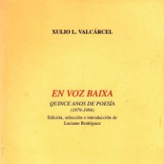 Libros de segunda mano: EN VOZ BAIXA. QUINCE ANOS DE POESÍA 1979-1994. XULIO L. VALCÁRCEL. Lote 88855852
