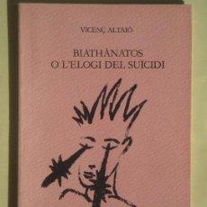 Libros de segunda mano: BIATHANATOS O L'ELOGI DEL SUICIDI - VICENÇ ALTAIO - EDICIONS DEL MALL 1982, 1ª ED (CATALÀ, COM NOU). Lote 89095184