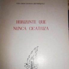Libros de segunda mano: HORIZONTE QUE NUNCA CICATRIZA EDUARDO ZEPEDA HENRIQUEZ 1988 EDICION DE 500 EJEMPLARES. Lote 89487012