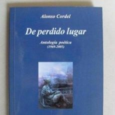 Libros de segunda mano: DE PERDIDO LUGAR .ANTOLOGÍA POÉTICA / ALONSO CORDEL / 2005. Lote 89719300