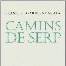 Libros de segunda mano: CAMINS DE SERP - FRANCESC GARRIGA. Lote 90044116