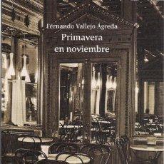 Libros de segunda mano: FERNANDO VALLEJO ÁGREDA : PRIMAVERA EN NOVIEMBRE. ILUSTRACIONES EN COLOR DE RUBÉN DEL PINO. (2014). Lote 130381631