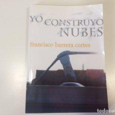 Libros de segunda mano: YO CONSTRUYO NUBES / FRANCISCO BARRERA CORTES. Lote 93057540