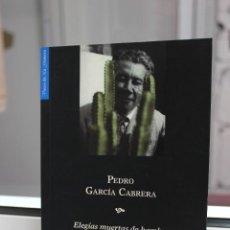 Libros de segunda mano: ELEGIAS MUERTAS DE HAMBRE, PEDRO GARCIA CABRERA.VOCES DE LA GOMERA. CANARIAS 2003 1ª ED. IMPECABLE. Lote 208013185