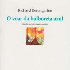 Libros de segunda mano: O VOAR DA BOLBORETA AZUL. RICHARD BERENGARTEN. EDICIÓN BILINGÜE INGLÉS GALEGO. Lote 93606295
