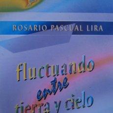 Libros de segunda mano: FLUCTUANDO ENTRE TIERRA Y CIELO POESIA ROSARIO PASCUAL LIRA 1997. Lote 94194715