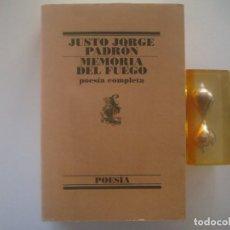 Libros de segunda mano: LIBRERIA GHOTICA. JUSTO JORGE PADRON. MEMORIA DEL FUEGO. POESIA COMPLETA. 2001. . Lote 94948431