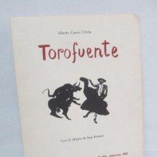 Libros de segunda mano: TOROFUENTE. ALBERTO GARCIA ULECIA. DIBUJOS JUAN ROMERO. DEDICADO POR JUAN ROMERO. EJEMPLAR NUMERADO. Lote 95234515