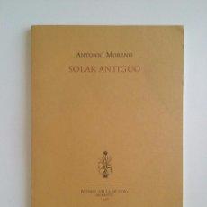 Libros de segunda mano: SOLAR ANTIGUO - ANTONIO MORENO. Lote 95491051