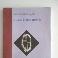 Libros de segunda mano: CAZA NOCTURNA, OLVIDO GARCÍA VALDÉS, EDITORIAL AVE DEL PARAÍSO, PRIMERA EDICIÓN 1997, MUY ESCASO. Lote 97400207