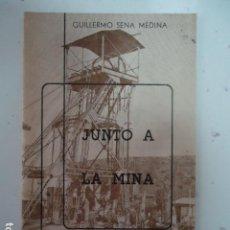 Libros de segunda mano: JUNTO A LA MINA - CABRIA CUADERNOS DE POESIA I -GUILLERMO SENA MEDINA-LA CAROLINA 1981- . Lote 97882891