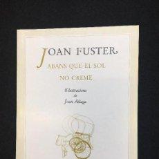 Libros de segunda mano: JOAN FUSTER. ABANS QUE EL SOL NO CREME. IL·LUSTRACIONS DE JOAN ALIAGA. SUECA, 2007. A LA RIBERA.... Lote 97916223