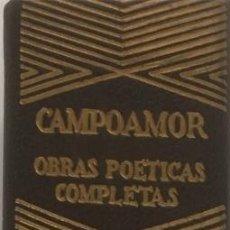 Libros de segunda mano: OBRAS POÉTICAS COMPLETAS. CAMPOAMOR. AGUILAR. (1951. 6ª EDICIÓN). Lote 98868775