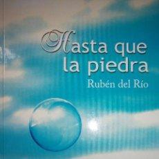 Libros de segunda mano: HASTA QUE LA PIEDRA RUBEN DEL RIO CULTIVA LIBROS 1 EDICION 2010. Lote 98983251