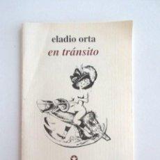 Libros de segunda mano: ELADIO ORTA, EN TRÁNSITO, 1995, MUY DESCATALOGADO, FIRMADO POR EL AUTOR. Lote 99798919