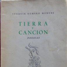 Libros de segunda mano: JOAQUIN ROMERO MURUBE, TIERRA Y CANCION POESÍAS PRIMERA EDICIÓN 1948. Lote 99883379