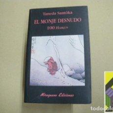 Libros de segunda mano: SANTOKA, TANEDA: EL MONJE DESNUDO. 100 HAIKUS. (PROLOG: CHANTAL MAILLARD) .... Lote 100689207
