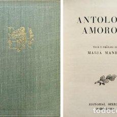 Libros de segunda mano: MANENT, MARIÀ (EDITOR). ANTOLOGIA AMOROSA. TRIA I PRÒLEG. 1955.. Lote 100699979