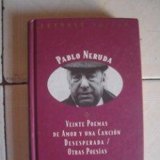 Libros de segunda mano: VEINTE POEMAS DE AMOR Y UNA CANCIÓN DESESPERADA / OTRAS POESÍAS. PABLO NERUDA. ORBIS 1997. Lote 101072379