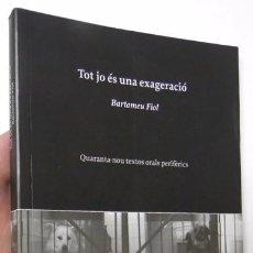 Libros de segunda mano: TOT JO ÉS UNA EXAGERACIÓ - BARTOMEU FIOL. Lote 101470227