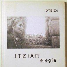 Libros de segunda mano: OTEIZA - ITZIAR ELEGÍA Y OTROS POEMAS - PAMPLONA 1992 - ILUSTRADO - 1ª EDICIÓN. Lote 101923950
