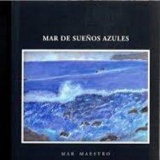 Libros de segunda mano: MAR DE SUEÑOS AZULES: MAESTRO GARCIA-DONAS, MAR,FIRMADO. Lote 102007051