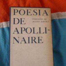 Libros de segunda mano: POESIA DE APOLLINAIRE. VERSIONES DE AGUSTI BARTRA. JOAQUIN MORTIZ 1967 409PP ESTUCHE. Lote 102023223