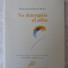 Libros de segunda mano: NO DETENGÁIS EL ALBA - PEDRO JOSÉ MORENO RUBIO. Lote 103068291