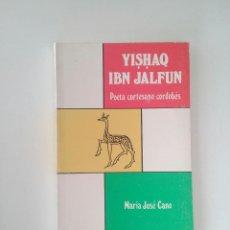 Libros de segunda mano: YISHAQ IBN JALFUN, POETA CORTESANO CORDOBÉS - MARÍA JOSÉ CANO. Lote 103125655