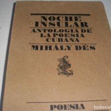 Libros de segunda mano: NOCHE INSULAR ANTOLOGIA DE LA POESIA CUBANA.- MIHÁLY DÉS.- LUMEN 1993. Lote 104087479