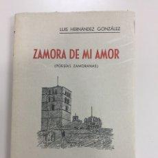 Libros de segunda mano: ZAMORA DE MI AMOR (POESÍAS ZAMORANAS) LUIS HERNÁNDEZ GONZÁLEZ - MADRID 1941. Lote 106582259