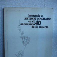 Libros de segunda mano: HOMENAJE A ANTONIO MACHADO EN EL 40 ANIVERSARIO DE SU MUERTE. Lote 115357720
