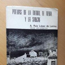 Libros de segunda mano: POEMAS DE LA TIERRA, EL ALMA Y LA SANGRE - RUIZ LÓPEZ DE LERMA A.- DEDICATORIA Y FIRMA DEL AUTOR. Lote 107520103