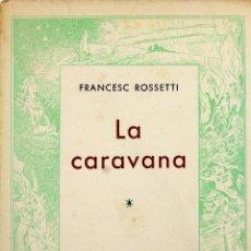 Libros de segunda mano: L-1301. LA CARAVANA. FRANCESC ROSSETTI. EDITORIAL ARCA. BARCELONA 1950. EN CATALÁ.. Lote 107852019
