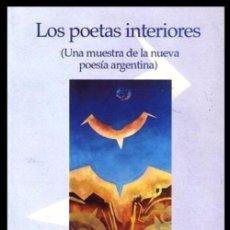 Libros de segunda mano: B759 - LOS POETAS INTERIORES. UNA MUESTRA DE LA NUEVA POESIA ARGENTINA. VARIOS AUTORES.. Lote 108708251