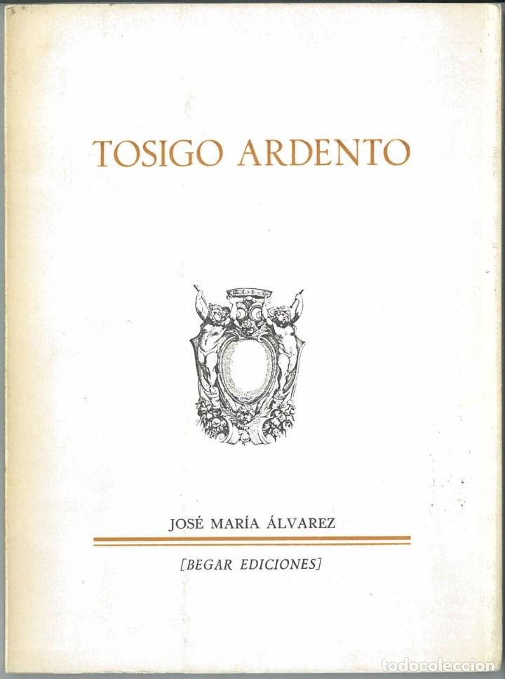 TOSIGO ARDENTO, JOSÉ MARÍA ÁLVAREZ. BEGAR EDICIONES. (Libros de Segunda Mano (posteriores a 1936) - Literatura - Poesía)