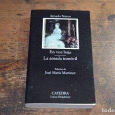 Libros de segunda mano: EN VOZ BAJA Y LA AMADA INMOVIL, AMADO NERVO, CATEDRA, 2002. Lote 109356035