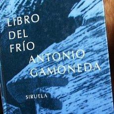 Libros de segunda mano: ANTONIO GAMONEDA. LIBRO DEL FRIO. SIRUELA 2003.. Lote 109611947