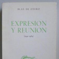 Libros de segunda mano: BLAS DE OTERO // EXPRESIÓN Y REUNIÓN // 1941-1969 // A MODO DE ANTOLOGÍA // PRIMERA EDICIÓN. Lote 110027731
