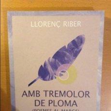 Libros de segunda mano: AMB TREMOLOR DE PLOMA (POEMES AL MARGE) LLORENÇ RIBER. Lote 110685527