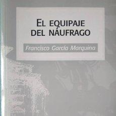 Libros de segunda mano: FRANCISCO GARCÍA MARQUINA. EL EQUIPAJE DEL NÁUFRAGO. PREMIO BLAS DE OTERO 2003. Lote 111243751