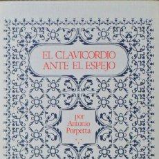 Libros de segunda mano: EL CLAVICORDIO ANTE EL ESPEJO. ANTONIO PORPETTA.. Lote 111355131