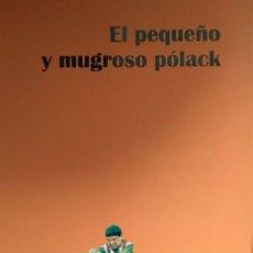 Libros de segunda mano: BRUNO POLACK (LIMA, PERÚ, 1978): EL PEQUEÑO Y MUGROSO PÓLACK. Lote 111944751
