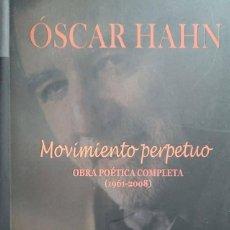 Libros de segunda mano: ÓSCAR HAHN: MOVIMIENTO PERPETUO. OBRA POÉTICA COMPLETA (1961-2008). Lote 111946479
