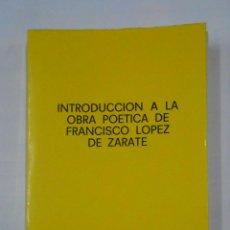 Libros de segunda mano - INTRODUCCION A LA OBRA POETICA DE LOPEZ DE ZARATE. Mª TERESA GONZALEZ DE GARAY. TDKLT - 112857667