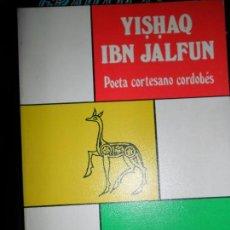 Libros de segunda mano: YISHAQ IBN JALFUN, POETA CORTESANO CORDOBÉS, MARÍA JOSÉ CANO, ED. EL ALMENDRO. Lote 112894315