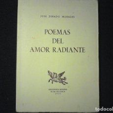 Libros de segunda mano: JOSE JURADO MORALES POEMAS DEL AMOR RADIANTE. Lote 112923679