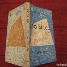 Libros de segunda mano: DO SULCO - XOHANA TORRES - EDI GALAXIA 1957 69PAG 20CM, EJEMPLAR INTONSO - GALICIA. Lote 112924067
