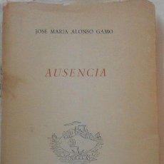 Libros de segunda mano: AUSENCIA, DE JOSE MARÍA ALONSO GAMO. Lote 113259708