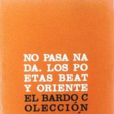 Libros de segunda mano: NO PASA NADA. LOS POETAS BEAT Y ORIENTE, EL BARDO COLECCIÓN DE POESÍA. Lote 114015823